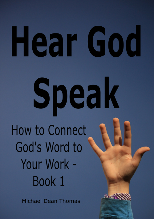 Free eBook - Hear God Speak - How to Connect God's Word to Your Work Book 1 by Michael Dean Thomas